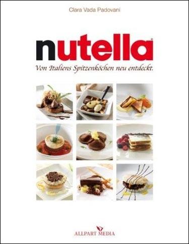 Nutella-Kochbuch: Kochen und Backen mit Nutella